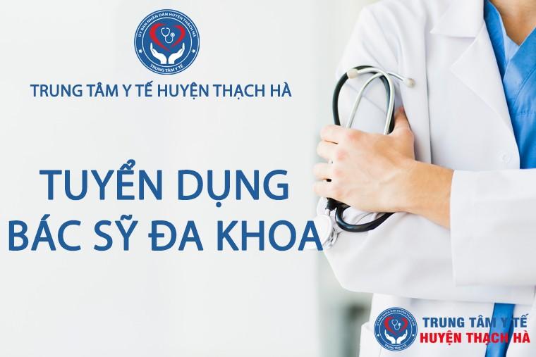 Trung tâm Y tế huyện Thạch Hà thông báo tuyển dụng 08 bác sỹ đa khoa và 01 bác sỹ răng hàm mặt